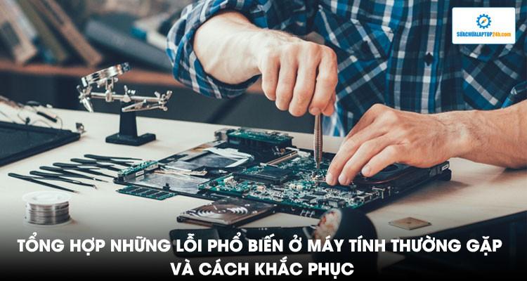 khắc phục một số lỗi máy tính thường gặp